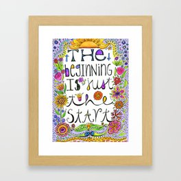 The Beginning is Just the Start Framed Art Print