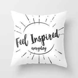 """""""Feel Inspired Everyday"""" Throw Pillow"""