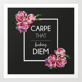 Carpe [that fucking] Diem Art Print
