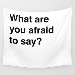 Afraid To Say Wall Tapestry