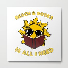 Beach And Books Is All I Need - Funny Bookworm Love Metal Print