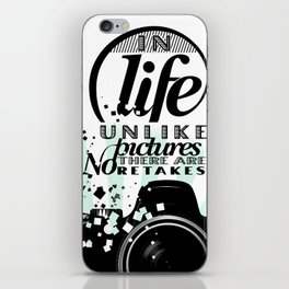 In Life Unlike Pictures There Are No Retakes iPhone Skin