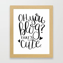 Oh, you blog? That's cute. Framed Art Print