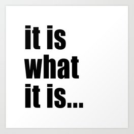it is what it is (on white) Art Print