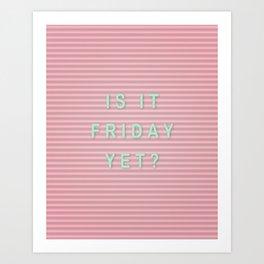 is it friday yet? Art Print