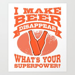 I Can Make Beer Disappear Gifts For Beer Lovers Art Print