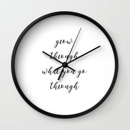 Grow through what you go through Wall Clock