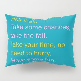 Live your life, and risk it all Pillow Sham