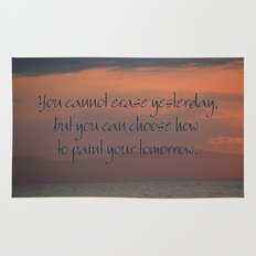You cannot erase yesterday, but you can choose how  you paint your tomorrow. Rug