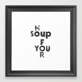 NO SOUP FOR YOU - inspired by the Soup Nazi from Seinfeld - by Genu WORDISIAC™ TYPOGY™ Framed Art Print