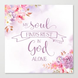 My Soul Finds Rest in God Alone, Ps 62:1 Canvas Print