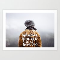 be a good one Art Print
