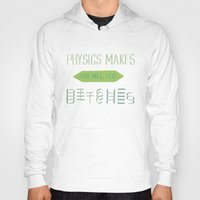 physics Hoodies featuring Physics makes us all its bitches by Erika Noel Design