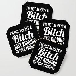 I'M NOT ALWAYS A BITCH (Black & White) Coaster