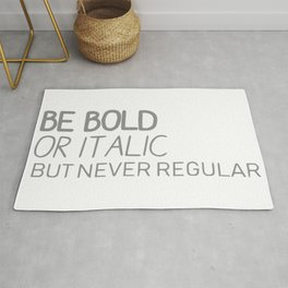 Be Bold Or Italic, But Never Regular Rug