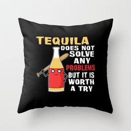 Tequila solves no problems worth trying Throw Pillow