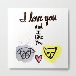love you and like you Metal Print