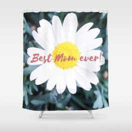 "SMILE ""Best Mom ever!"" Edition - White Daisy Flower #1 Shower Curtain"