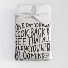 One day you will look back and see that all along, you were blooming Comforters