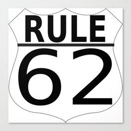 Rule 62 Canvas Print
