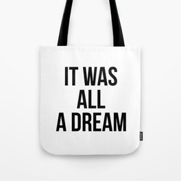 It was all a dream Tote Bag