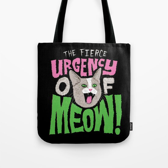 The Fierce Urgency of Meow! Tote Bag