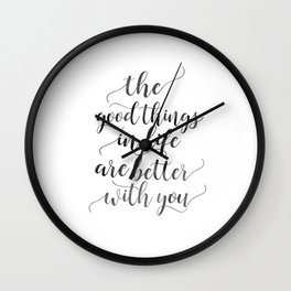 PRINTABLE Art, The Good Things In Life Are Better With You,Love Sign,Boyfriend Gift,Gift For Her,Lov Wall Clock