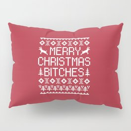 Merry Christmas Bitches Funny Xmas Quote Pillow Sham