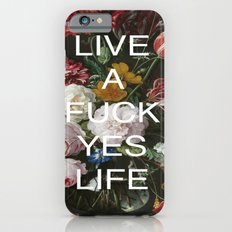LIVE A FUCK YES LIFE iPhone 6s Slim Case