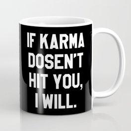 IF KARMA DOESN'T HIT YOU I WILL (Black & White) Coffee Mug