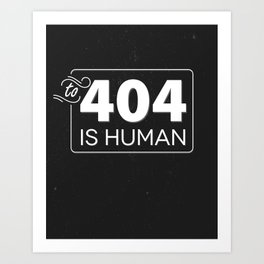 To 404 Is Human Art Print