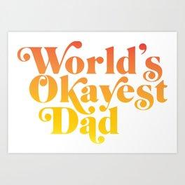 World's Okayest Dad! Art Print