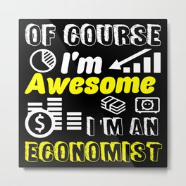 Of Course I'm Awesome I'm An Economist Metal Print