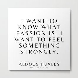 7 | Aldous Huxley Quotes 200905 The Author Of Brave New World Literature Literary Writing Writer Metal Print