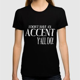 Funny T-Shirt I Dont Have An Accent Yall Do Country Saying T-shirt