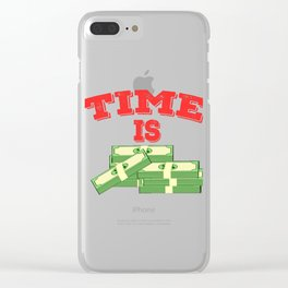 Time is Money T-shirt Design For those who have or dreamed of having Money or become Rich Wealthy Clear iPhone Case