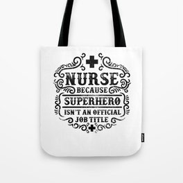 Nurse Because Superhero Isnt An Official Tote Bag