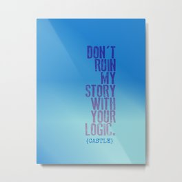 don't ruin my story (Castle TV Show) Metal Print