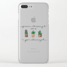 Grow Through What you Go Through; Potted Succulents Clear iPhone Case