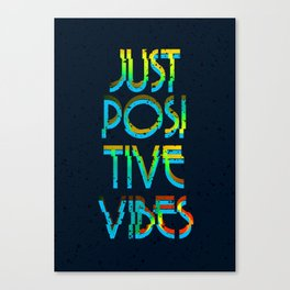 Just Positive Vibes Canvas Print
