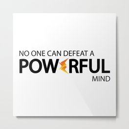 No one can defeat a powerful mind Metal Print