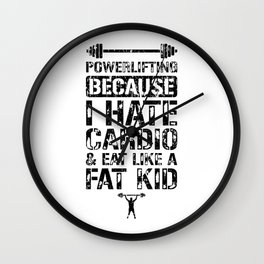 Powerlifting Because I Hate Cardio And Eat Like A Fat Kid Wall Clock