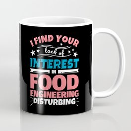 I find your lack of interest in Food engineering disturbing! Coffee Mug