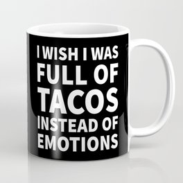 I Wish I Was Full of Tacos Instead of Emotions (Black & White) Coffee Mug