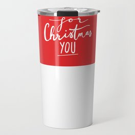 ALL I WANT FOR CHRISTMAS IS YOU Travel Mug