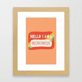 Hello I am a Precrastinator Framed Art Print