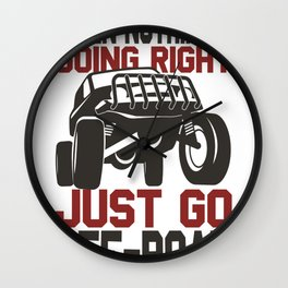 4 Wheel When Nothing is Going Right Just Go Off Road Wall Clock