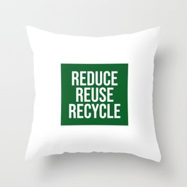 REDUCE REUSE RECYCLE - go green Throw Pillow