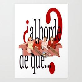 ¿al borde de que? Art Print