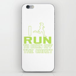 I RUN TO BURN OFF THE CRAZY iPhone Skin